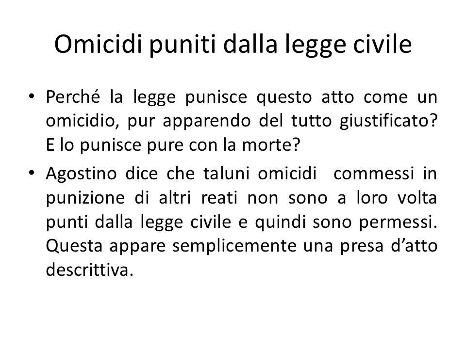 Omicidi puniti dalla legge civile Perché la legge punisce questo atto come un omicidio, pur apparendo del tutto giustificato? E lo punisce pure con la