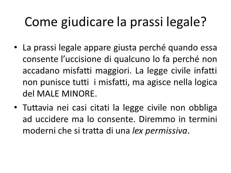 Come giudicare la prassi legale? La prassi legale appare giusta perché quando essa consente luccisione di qualcuno lo fa perché non accadano misfatti