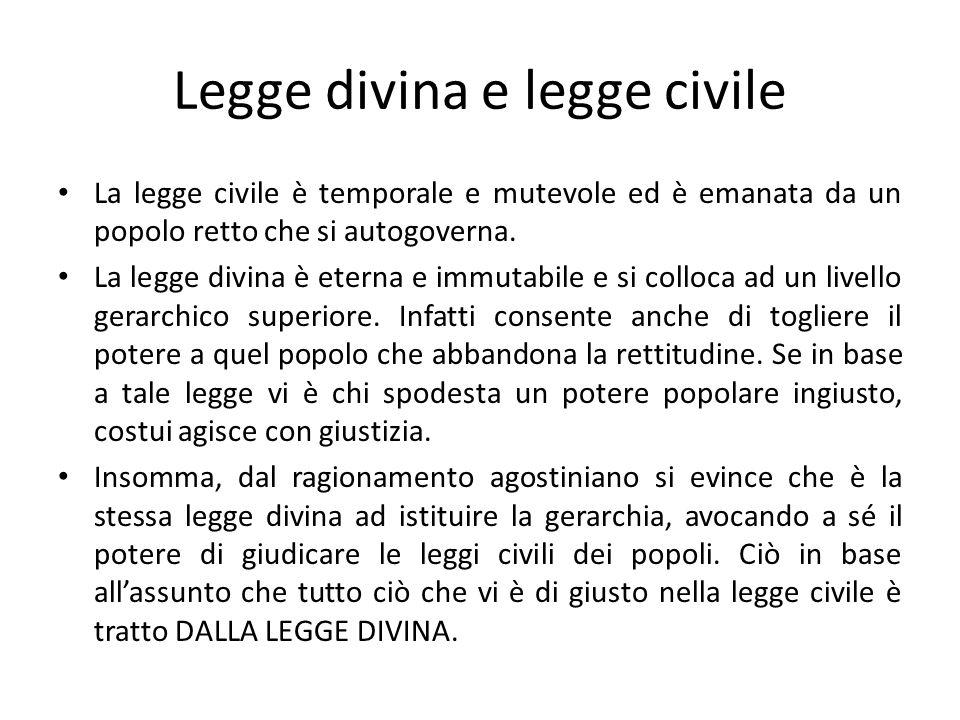 Legge divina e legge civile La legge civile è temporale e mutevole ed è emanata da un popolo retto che si autogoverna. La legge divina è eterna e immu
