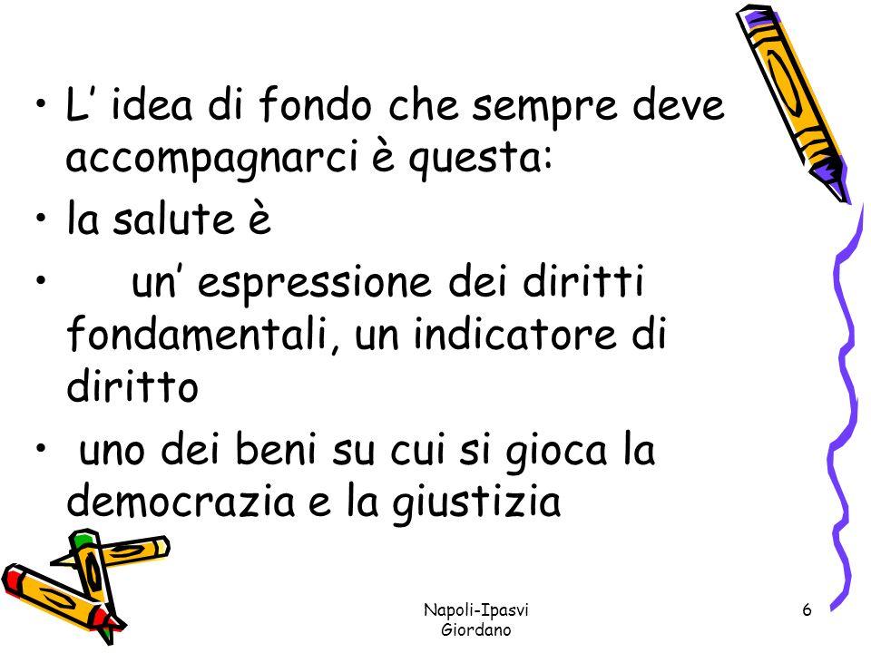 Napoli-Ipasvi Giordano 7 La sanità/medicina è indubbiamente un indicatore di diritto, democrazia, equità, che ci rende evidente quanto una società include nel proprio progetto di giustizia sociale.