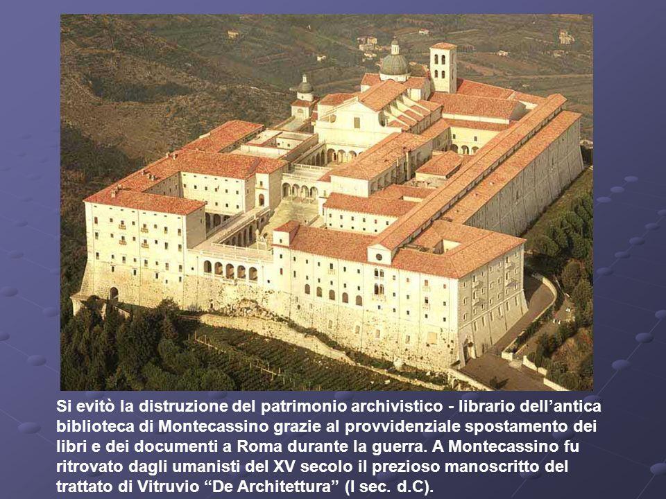 Si evitò la distruzione del patrimonio archivistico - librario dellantica biblioteca di Montecassino grazie al provvidenziale spostamento dei libri e dei documenti a Roma durante la guerra.