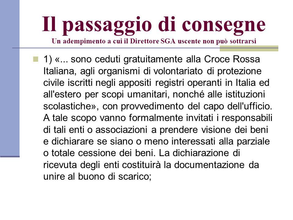 Il passaggio di consegne Un adempimento a cui il Direttore SGA uscente non può sottrarsi 1) «... sono ceduti gratuitamente alla Croce Rossa Italiana,