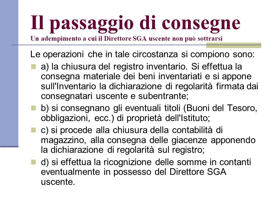 Il passaggio di consegne Un adempimento a cui il Direttore SGA uscente non può sottrarsi Le operazioni che in tale circostanza si compiono sono: a) la