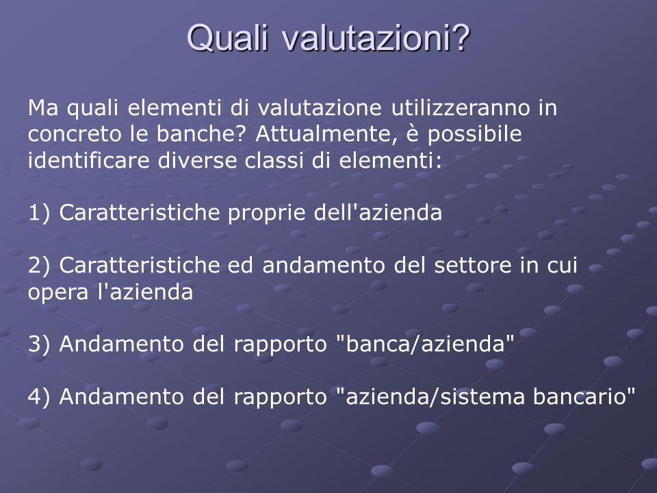 Quali valutazioni? Ma quali elementi di valutazione utilizzeranno in concreto le banche? Attualmente, è possibile identificare diverse classi di eleme