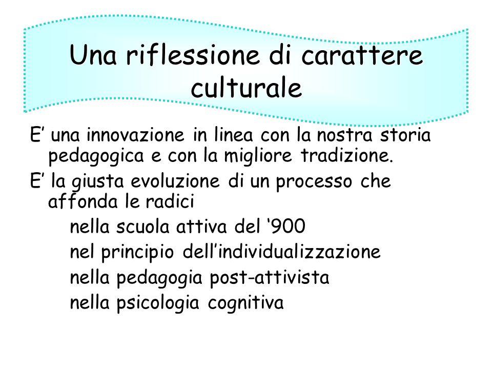 E una innovazione in linea con la nostra storia pedagogica e con la migliore tradizione. E la giusta evoluzione di un processo che affonda le radici n