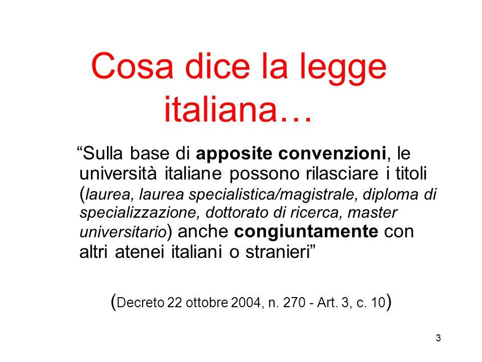 3 Cosa dice la legge italiana… Sulla base di apposite convenzioni, le università italiane possono rilasciare i titoli ( laurea, laurea specialistica/m
