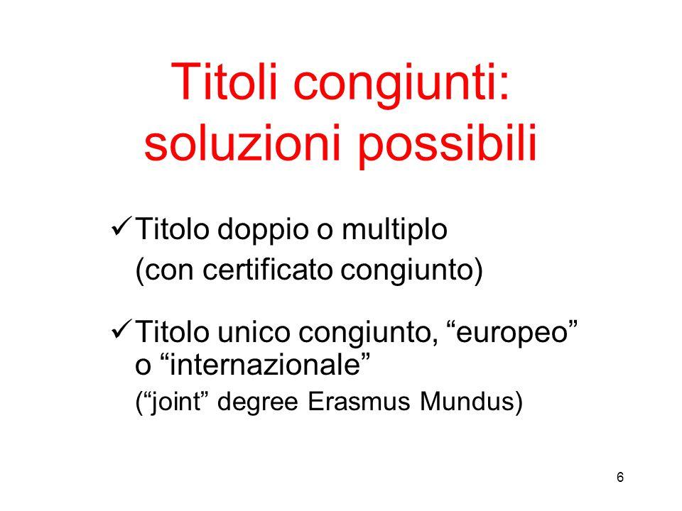 6 Titoli congiunti: soluzioni possibili Titolo doppio o multiplo (con certificato congiunto) Titolo unico congiunto, europeo o internazionale (joint d