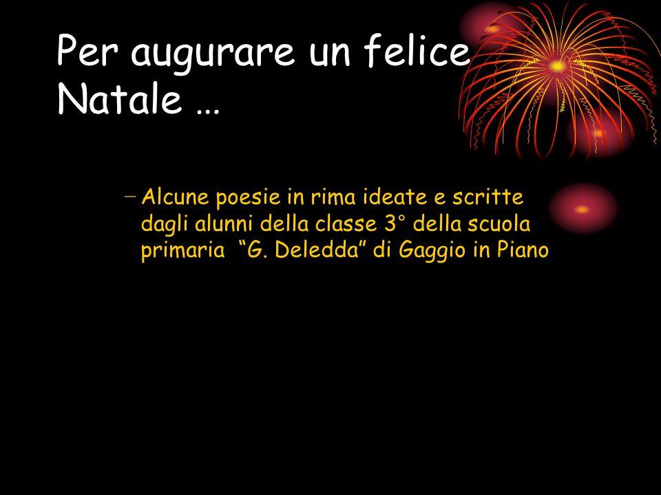 Per augurare un felice Natale … Alcune poesie in rima ideate e scritte dagli alunni della classe 3° della scuola primaria G. Deledda di Gaggio in Pian