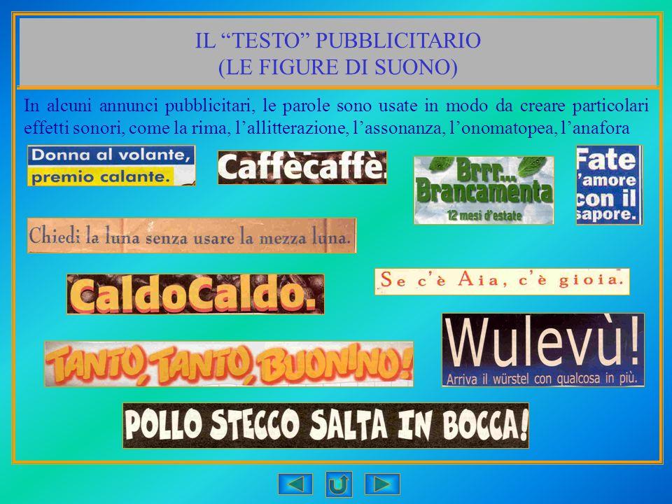 IL TESTO PUBBLICITARIO (LE FIGURE DI SUONO) In alcuni annunci pubblicitari, le parole sono usate in modo da creare particolari effetti sonori, come la