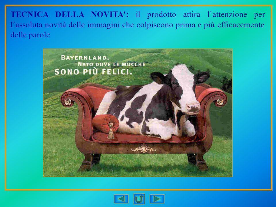 TECNICA DELLA NOVITA: il prodotto attira lattenzione per lassoluta novità delle immagini che colpiscono prima e più efficacemente delle parole