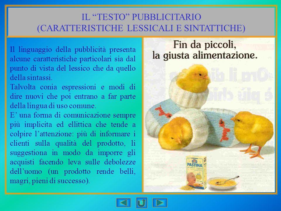 IL TESTO PUBBLICITARIO (CARATTERISTICHE LESSICALI E SINTATTICHE) Il linguaggio della pubblicità presenta alcune caratteristiche particolari sia dal pu