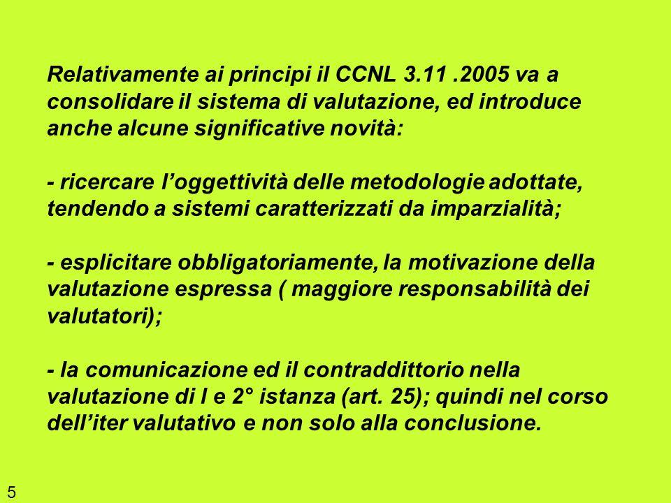 Relativamente ai principi il CCNL 3.11.2005 va a consolidare il sistema di valutazione, ed introduce anche alcune significative novità: - ricercare lo