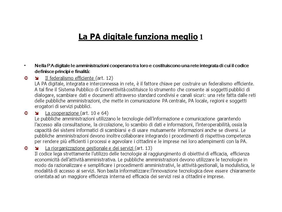 La PA digitale funziona meglio 1 Nella PA digitale le amministrazioni cooperano tra loro e costituiscono una rete integrata di cui il codice definisce principi e finalità: Il federalismo efficiente (art.