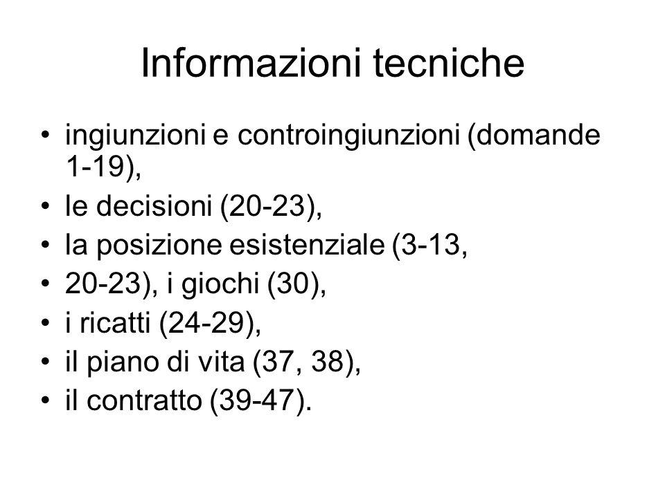Informazioni tecniche ingiunzioni e controingiunzioni (domande 1-19), le decisioni (20-23), la posizione esistenziale (3-13, 20-23), i giochi (30), i