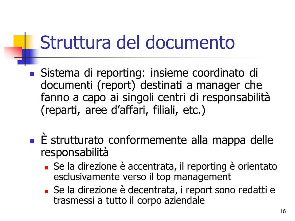 16 Struttura del documento Sistema di reporting: insieme coordinato di documenti (report) destinati a manager che fanno a capo ai singoli centri di re
