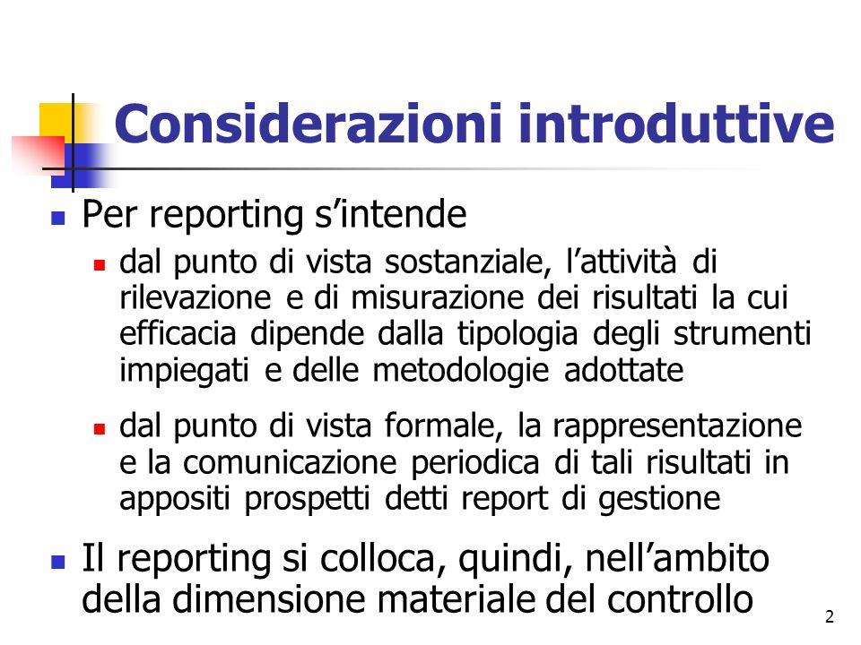 2 Considerazioni introduttive Per reporting sintende dal punto di vista sostanziale, lattività di rilevazione e di misurazione dei risultati la cui ef