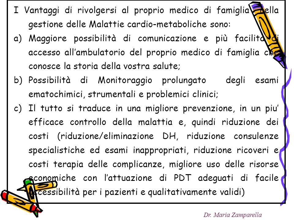 I Vantaggi di rivolgersi al proprio medico di famiglia nella gestione delle Malattie cardio-metaboliche sono: a)Maggiore possibilità di comunicazione