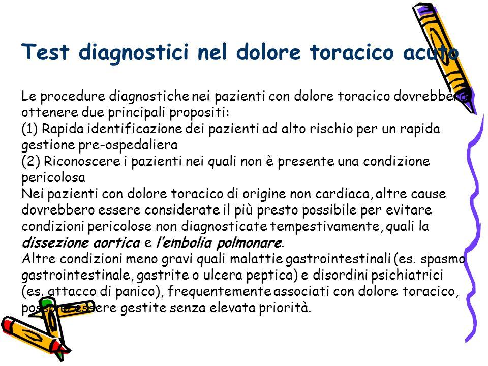 Test diagnostici nel dolore toracico acuto Le procedure diagnostiche nei pazienti con dolore toracico dovrebbero ottenere due principali propositi: (1