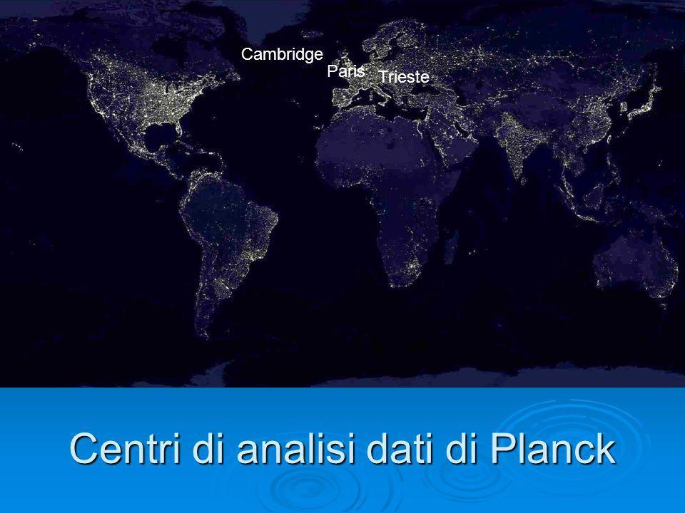 Centri di analisi dati di Planck Trieste Paris Cambridge