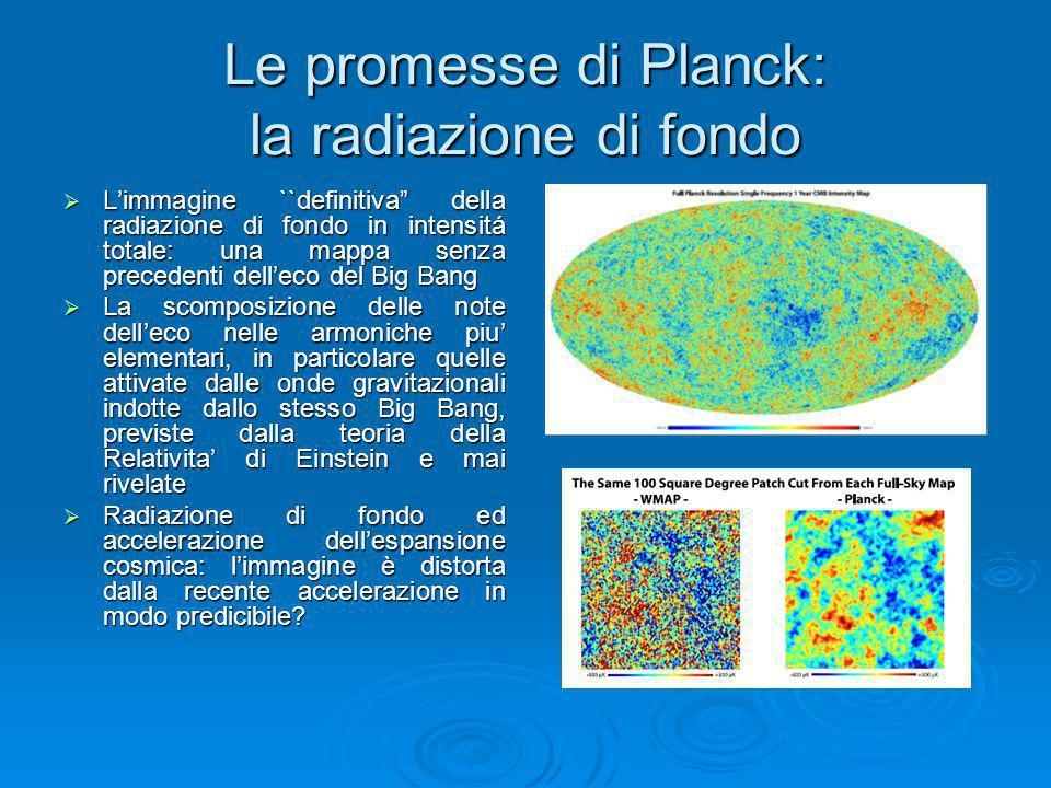 Le promesse di Planck: la radiazione di fondo Limmagine ``definitiva della radiazione di fondo in intensitá totale: una mappa senza precedenti delleco