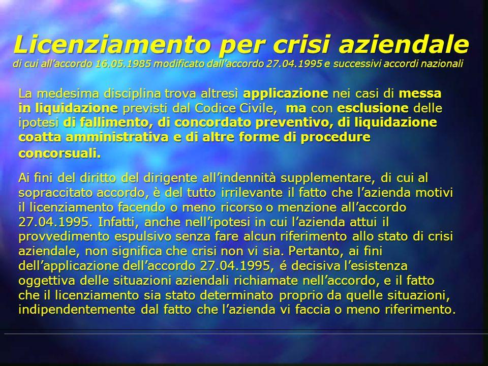 Licenziamento per crisi aziendale di cui allaccordo 16.05.1985 modificato dallaccordo 27.04.1995 e successivi accordi nazionali La medesima disciplina