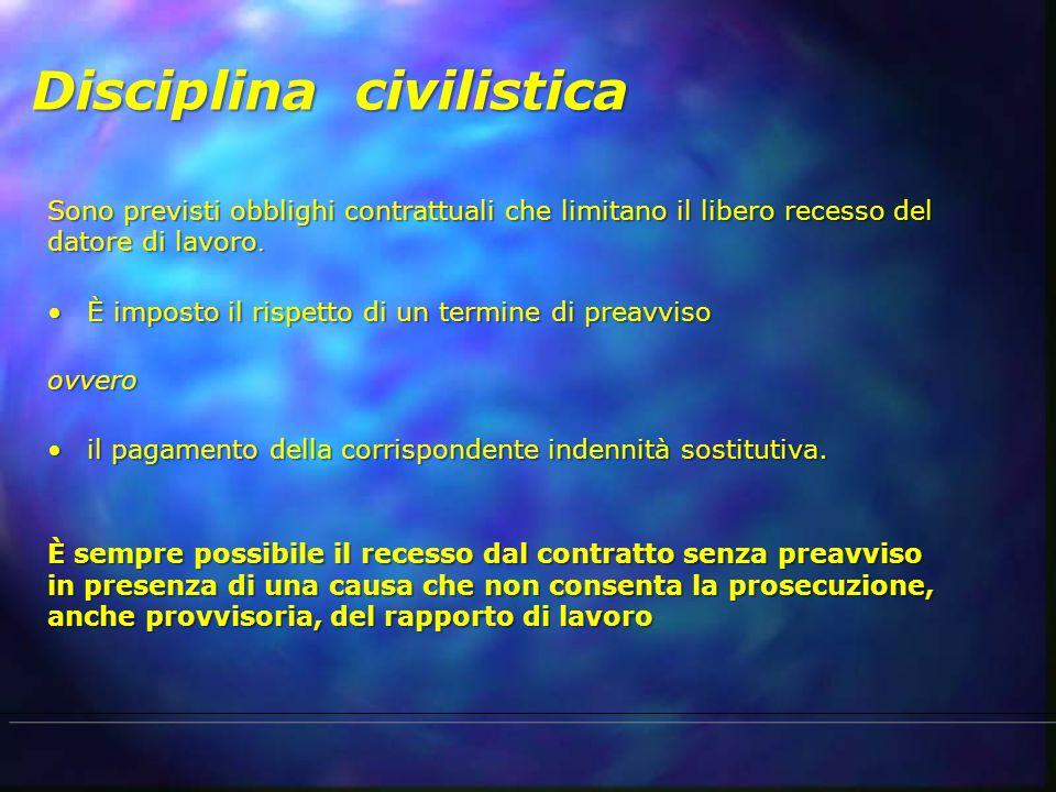 Disciplina civilistica Sono previsti obblighi contrattuali che limitano il libero recesso del datore di lavoro. È imposto il rispetto di un termine di