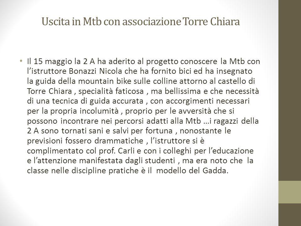 Uscita in Mtb con associazione Torre Chiara Il 15 maggio la 2 A ha aderito al progetto conoscere la Mtb con listruttore Bonazzi Nicola che ha fornito