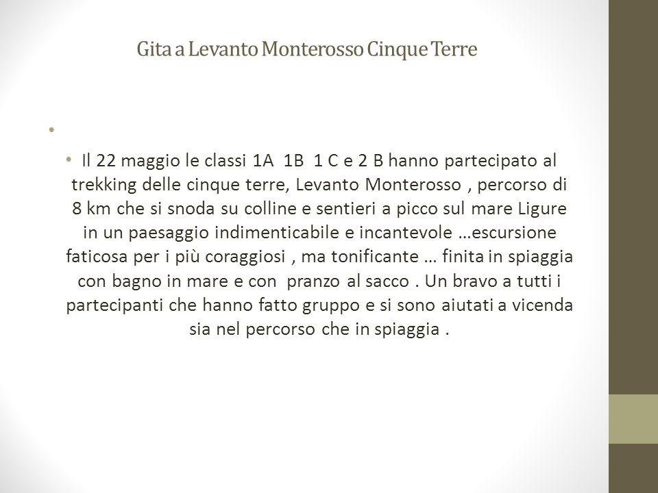 Gita a Levanto Monterosso Cinque Terre Il 22 maggio le classi 1A 1B 1 C e 2 B hanno partecipato al trekking delle cinque terre, Levanto Monterosso, pe