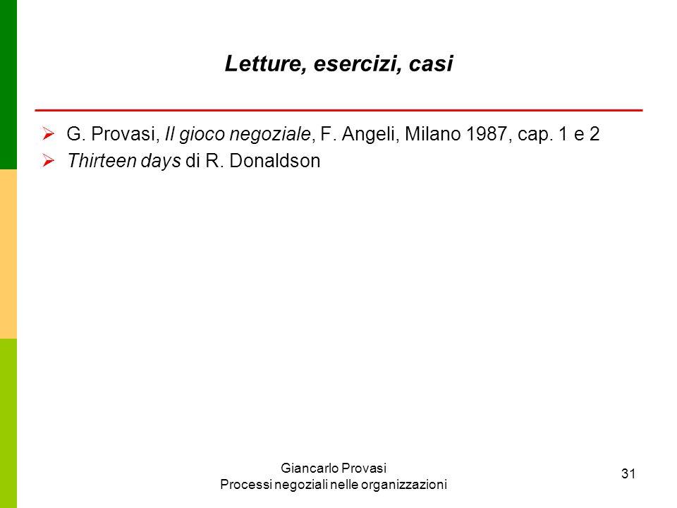 Giancarlo Provasi Processi negoziali nelle organizzazioni 31 Letture, esercizi, casi G. Provasi, Il gioco negoziale, F. Angeli, Milano 1987, cap. 1 e