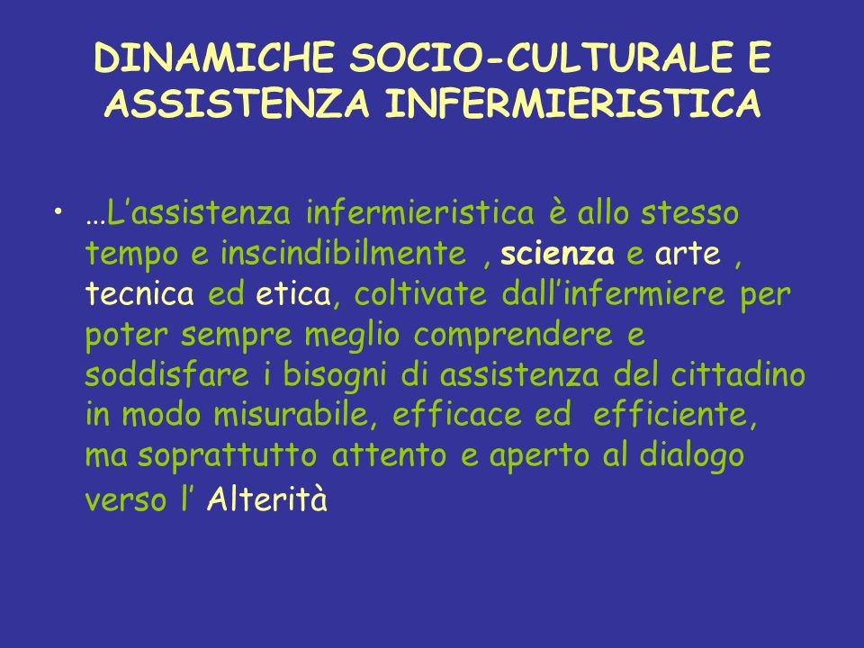 DINAMICHE SOCIO-CULTURALE E ASSISTENZA INFERMIERISTICA …Lassistenza infermieristica è allo stesso tempo e inscindibilmente, scienza e arte, tecnica ed