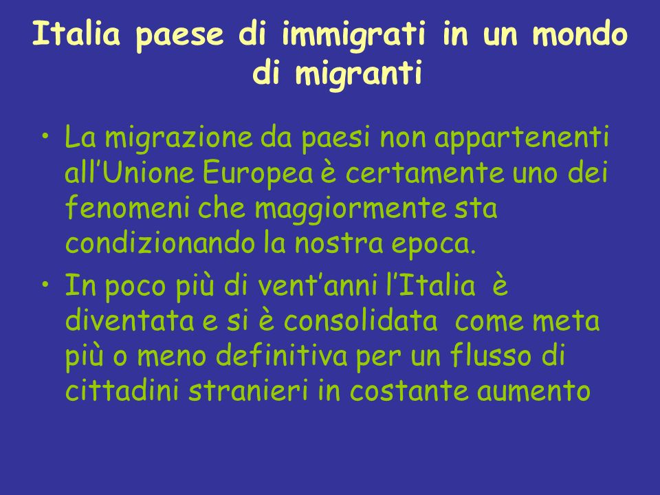 Italia paese di immigrati in un mondo di migranti La migrazione da paesi non appartenenti allUnione Europea è certamente uno dei fenomeni che maggiorm
