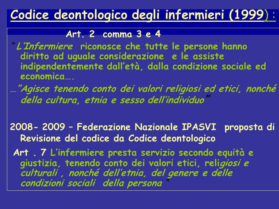 Codice deontologico degli infermieri (1999) : Art. 2 comma 3 e 4 LInfermiere riconosce che tutte le persone hanno diritto ad uguale considerazione e l
