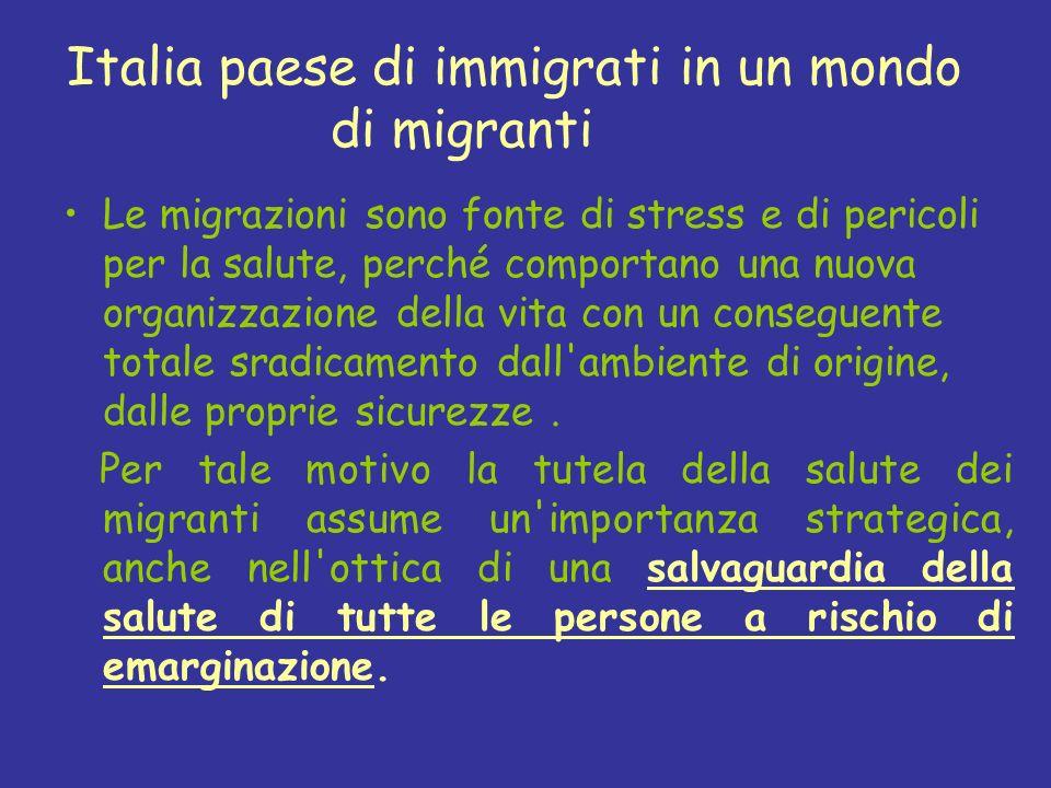 Italia paese di immigrati in un mondo di migranti Le migrazioni sono fonte di stress e di pericoli per la salute, perché comportano una nuova organizz