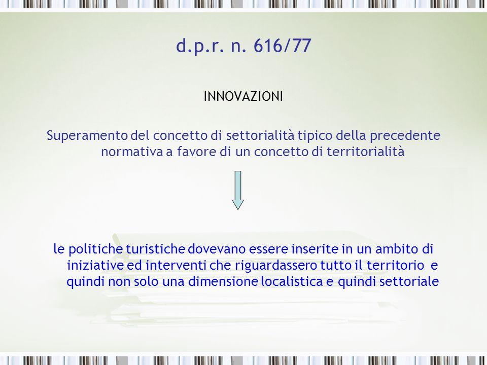 d.p.r. n. 616/77 INNOVAZIONI Superamento del concetto di settorialità tipico della precedente normativa a favore di un concetto di territorialità le p