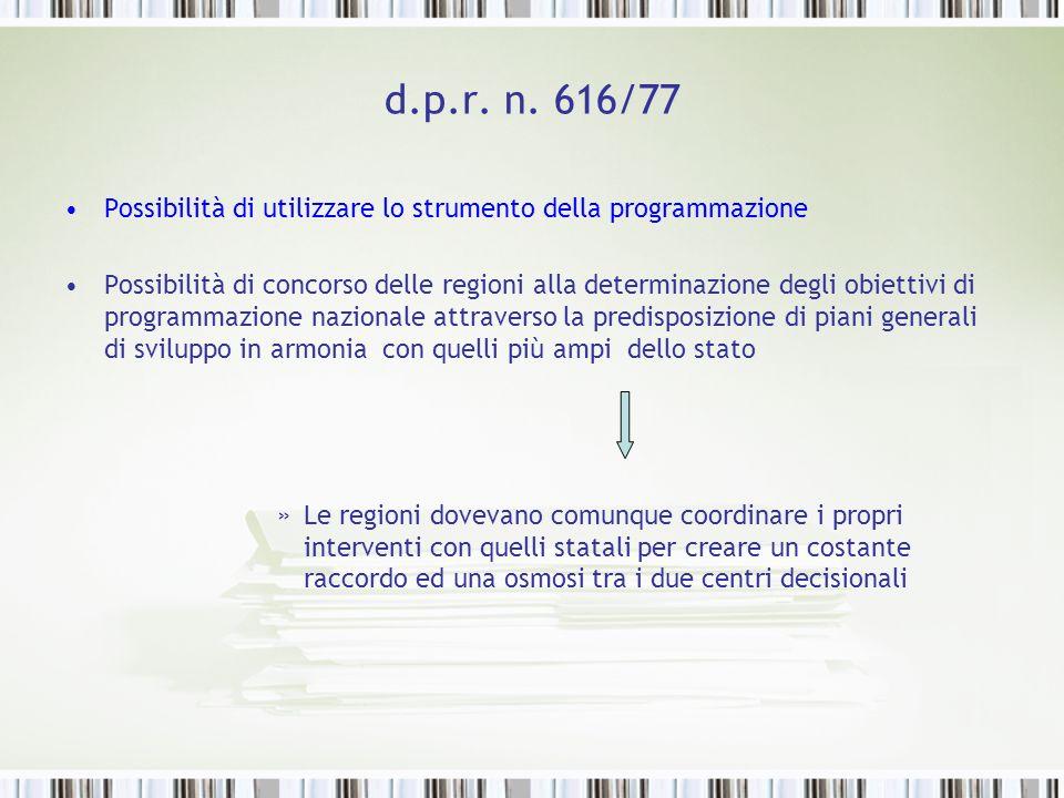 d.p.r. n. 616/77 Possibilità di utilizzare lo strumento della programmazione Possibilità di concorso delle regioni alla determinazione degli obiettivi
