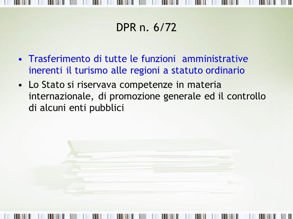 DPR n. 6/72 Trasferimento di tutte le funzioni amministrative inerenti il turismo alle regioni a statuto ordinario Lo Stato si riservava competenze in
