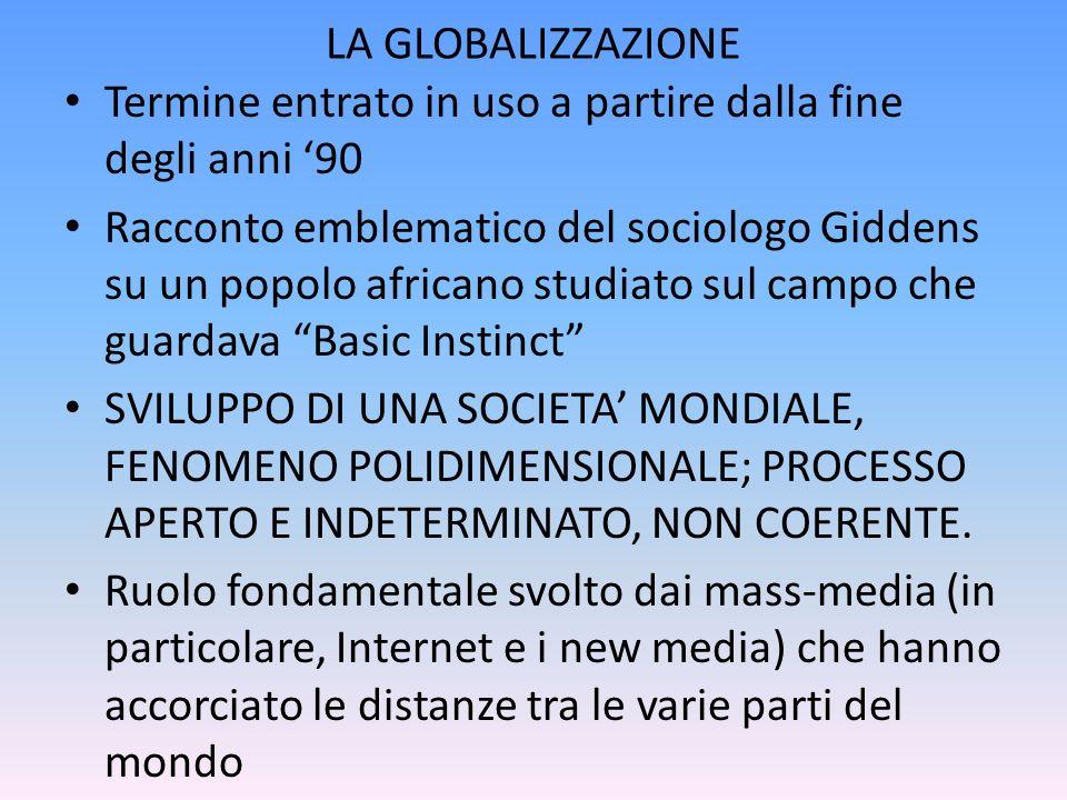 LA GLOBALIZZAZIONE Termine entrato in uso a partire dalla fine degli anni 90 Racconto emblematico del sociologo Giddens su un popolo africano studiato