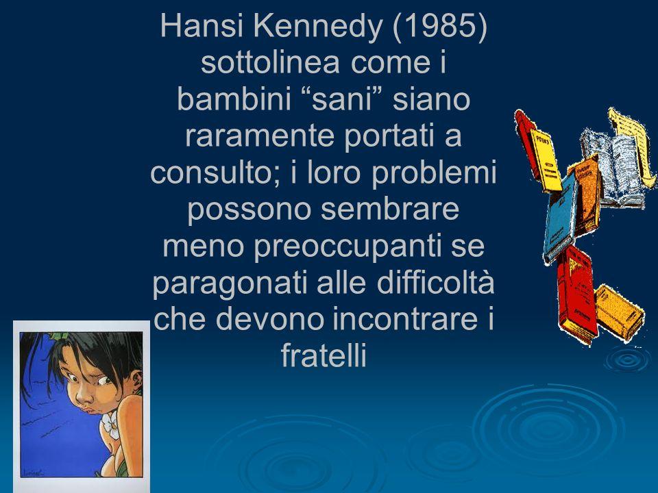 Hansi Kennedy (1985) sottolinea come i bambini sani siano raramente portati a consulto; i loro problemi possono sembrare meno preoccupanti se paragona