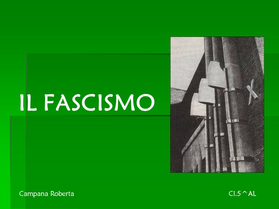 IL FASCISMO Campana Roberta Cl.5^AL