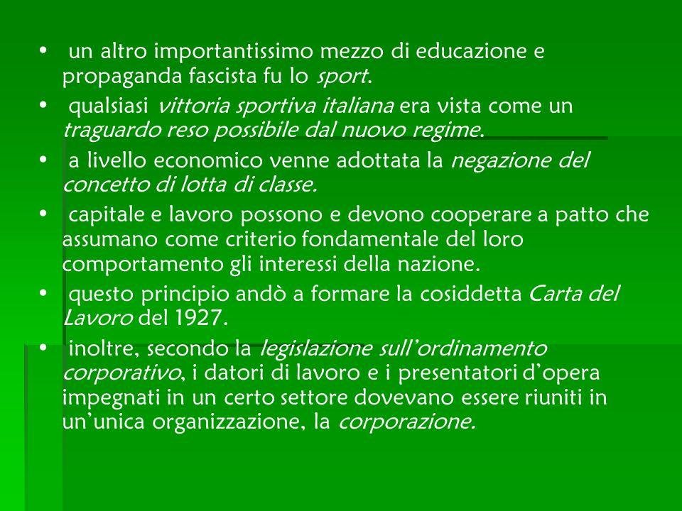 un altro importantissimo mezzo di educazione e propaganda fascista fu lo sport. qualsiasi vittoria sportiva italiana era vista come un traguardo reso