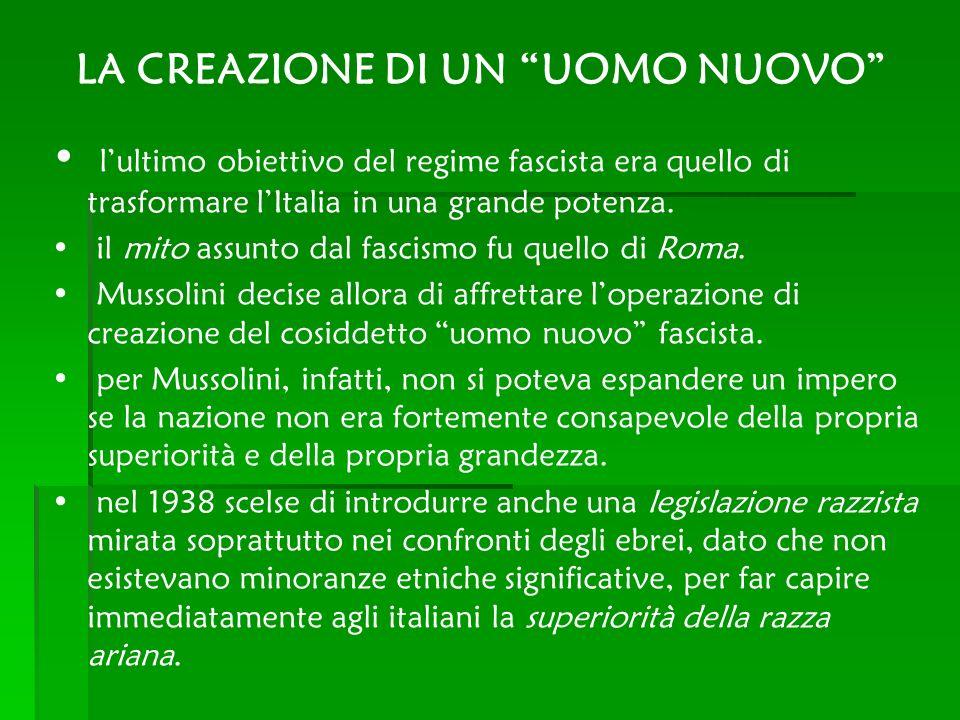 LA CREAZIONE DI UN UOMO NUOVO lultimo obiettivo del regime fascista era quello di trasformare lItalia in una grande potenza. il mito assunto dal fasci