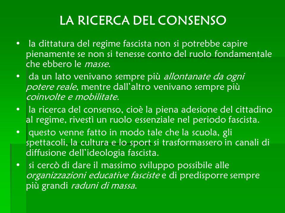 LA RICERCA DEL CONSENSO la dittatura del regime fascista non si potrebbe capire pienamente se non si tenesse conto del ruolo fondamentale che ebbero l