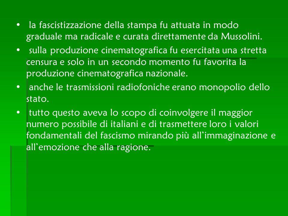 la fascistizzazione della stampa fu attuata in modo graduale ma radicale e curata direttamente da Mussolini. sulla produzione cinematografica fu eserc