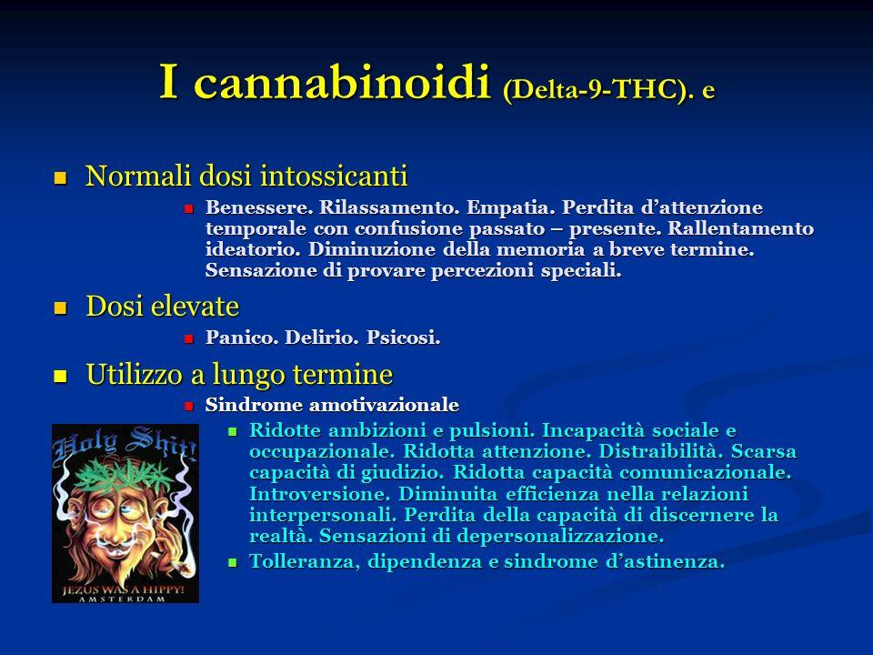 I cannabinoidi (Delta-9-THC). e Normali dosi intossicanti Normali dosi intossicanti Benessere. Rilassamento. Empatia. Perdita dattenzione temporale co