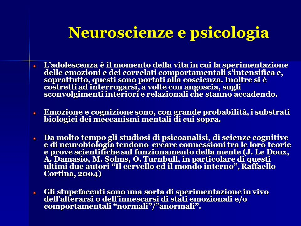 Neuroscienze e psicologia Ladolescenza è il momento della vita in cui la sperimentazione delle emozioni e dei correlati comportamentali sintensifica e