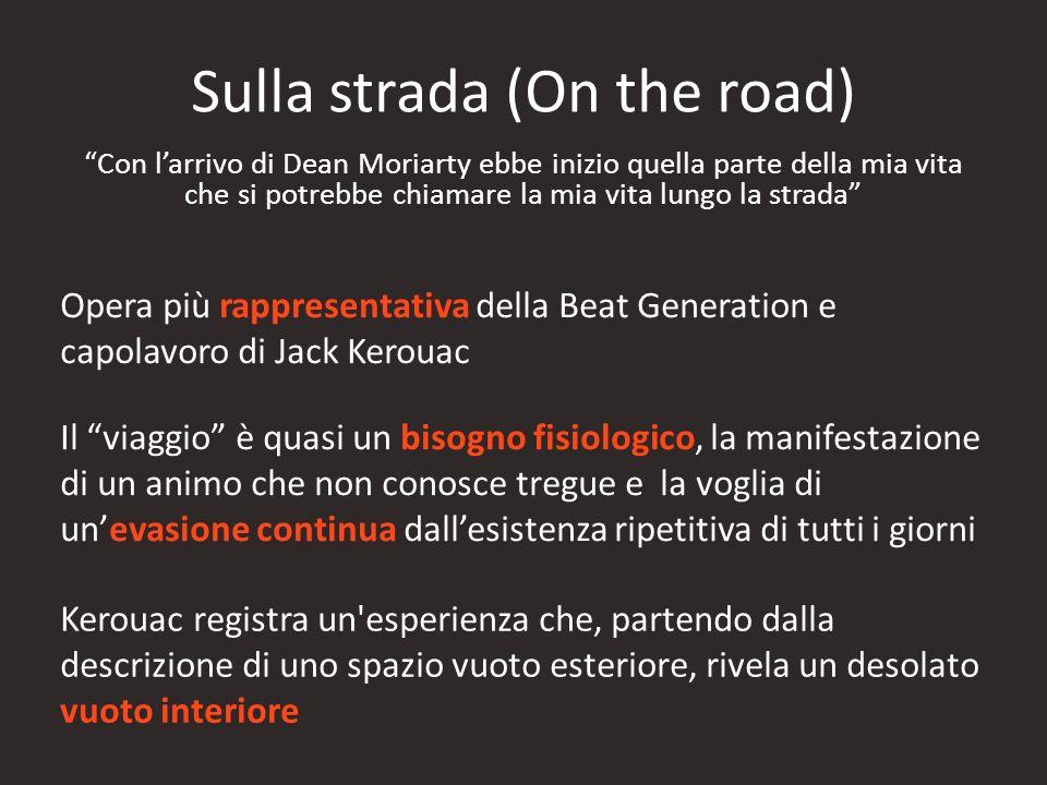 Sulla strada (On the road) Con larrivo di Dean Moriarty ebbe inizio quella parte della mia vita che si potrebbe chiamare la mia vita lungo la strada O