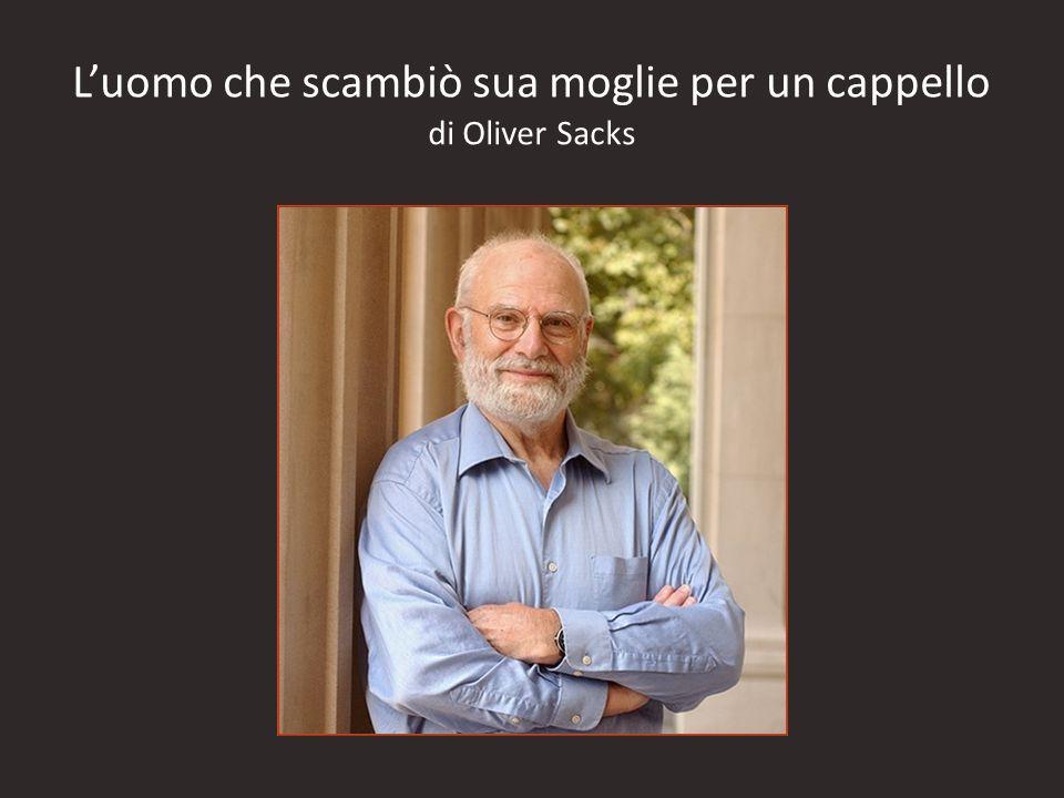 Luomo che scambiò sua moglie per un cappello di Oliver Sacks