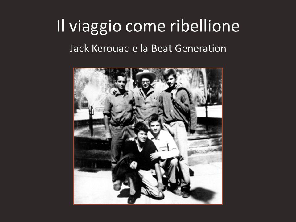 Jack Kerouac e la Beat Generation Il viaggio come ribellione