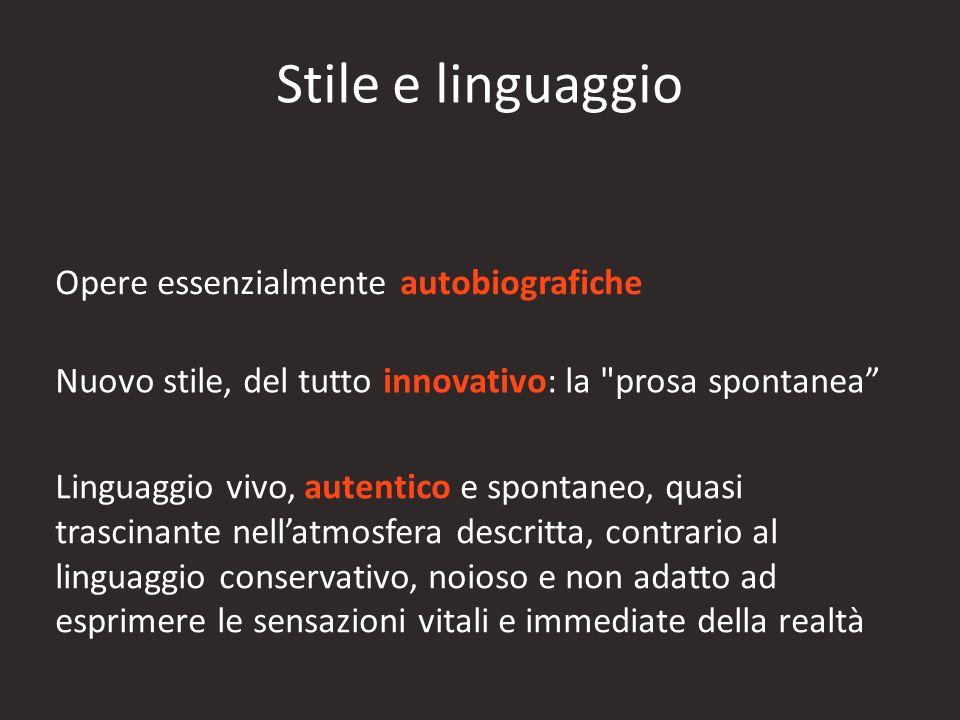 Stile e linguaggio Opere essenzialmente autobiografiche Nuovo stile, del tutto innovativo: la