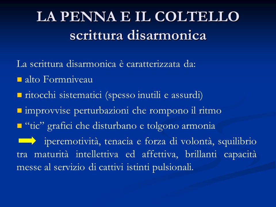 LA PENNA E IL COLTELLO scrittura disarmonica La scrittura disarmonica è caratterizzata da: alto Formniveau ritocchi sistematici (spesso inutili e assu